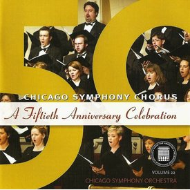 CD From the Archives, Vol. 22: Chicago Symphony Chorus, A Fiftieth Anniversary Celebration