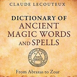 Hex Dictionary of Ancient Magic Words and Spells: From Abraxas to Zoar