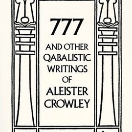 Hex 777 and Other Qabalistic Writings of Aleister Crowley (Revised)