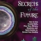 Hex Scrying the Secrets of the Future: How to Use Crystal Balls, Water, Fire, Wax, Mirrors, Shadows, and Spirit Guides to Reveal Your Destiny