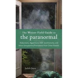 Hex The Weiser Field Guide to the Paranormal: Abductions, Apparitions, ESP, Synchronicity, and More Unexplained Phenomena from Other Realms