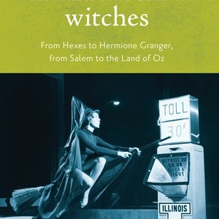 Hex The Weiser Field Guide to Witches: From Hexes to Hermione Granger, from Salem to the Land of Oz