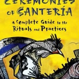Hex Sacrificial Ceremonies of Santeria: A Complete Guide to the Rituals and Practices