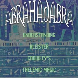 Hex Abrahadabra: Understanding Aleister Crowley's Thelemic Magic
