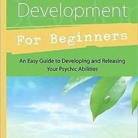 Llewellyn Worldwide Psychic Development for Beginners: An Easy Guide to Releasing & Developing Your Psychic Abilities