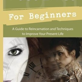 Llewellyn Worldwide Past Lives for Beginners: A Guide to Reincarnation & Techniques to Improve Your Present Life