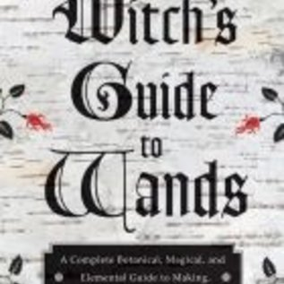 OMEN The Witch's Guide to Wands: A Complete Botanical, Magical, and Elemental Guide to Making, Choosing, and Using the Right Wand