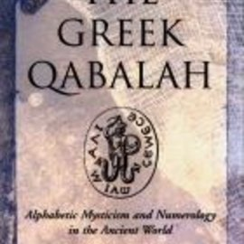 Red Wheel / Weiser The Greek Qabalah: Alphabetic Mysticism and Numerology in the Ancient World