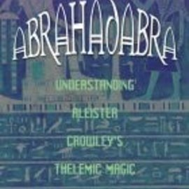 Red Wheel / Weiser Abrahadabra: Understanding Aleister Crowley's Thelemic Magic