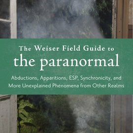 OMEN The Weiser Field Guide to the Paranormal: Abductions, Apparitions, ESP, Synchronicity, and More Unexplained Phenomena from Other Realms