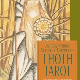 Red Wheel / Weiser Understanding Aleister Crowley's Thoth Tarot: An Authoritative Examination of the World's Most Fascinating and Magical Tarot Cards