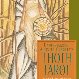 OMEN Understanding Aleister Crowley's Thoth Tarot: An Authoritative Examination of the World's Most Fascinating and Magical Tarot Cards