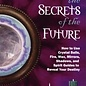 OMEN Scrying the Secrets of the Future: How to Use Crystal Balls, Water, Fire, Wax, Mirrors, Shadows, and Spirit Guides to Reveal Your Destiny
