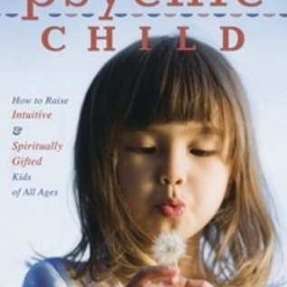 OMEN Your Psychic Child: How to Raise Intuitive & Spiritually Gifted Kids of All Ages