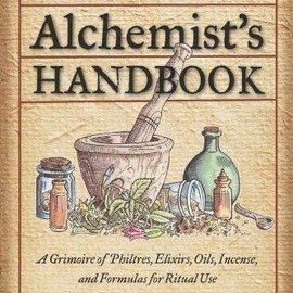 OMEN The Herbal Alchemist's Handbook: A Grimoire of Philtres, Elixirs, Oils, Incense, and Formulas for Ritual Use