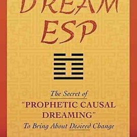 """OMEN Dream ESP: The Secret of Prophetic Causal Dreaming"""" to Bring about Desired Change Derived from the Taoist I Ching"""""""