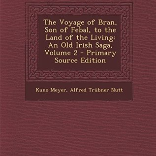 OMEN Voyage of Bran, Son of Febal, to the Land of the Living: An Old Irish Saga, Volume 2 - Primary Source Edition
