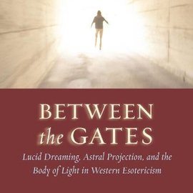 OMEN Between the Gates: Lucid Dreaming, Astral Projection, and the Body of Light in Western Esotericism