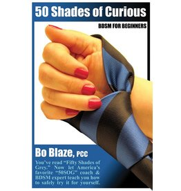 50 Shades of Curious: BDSM for Beginners - Bo Blaze