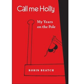 Call Me Holly: My Years on the Pole by Robin Beatch