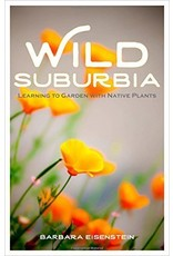 Wild Suburbia: learning to Garden with Native Plants