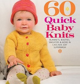 Cascade 60 Quick Baby Knits: Blankets, Booties, Sweaters & More in Cascade 220™ Superwash