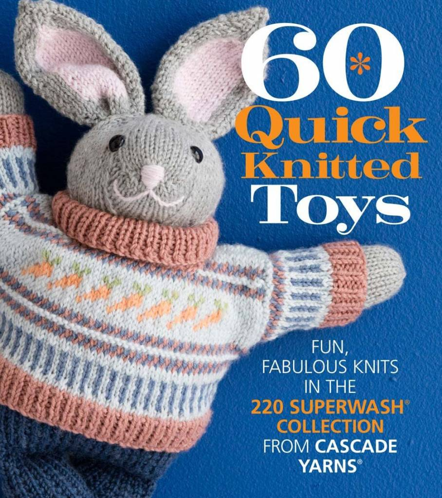 Sixth&Spring 60 Quick Knitted Toys: Fun, Fabulous Knits