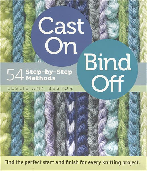 Cast On Bind Off 54 Step By Step Methods By Leslie Ann Bestor