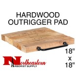 "Outrigger Pad, Natural Hardwood, 18"" x 18"", 2"" Thick"