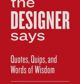 Hachette The Designer Says: Quotes, Quips, and Words of Wisdom