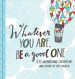 Hachette Whatever You Are, Be a Good One: 100 Inspirational Quotations Hand-Lettered by Lisa Congdon