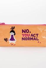 Blue Q No, You Act Normal Pencil Case