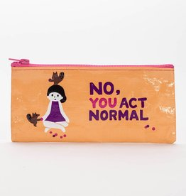 Blue Q No, You Act Normal Pencil Case