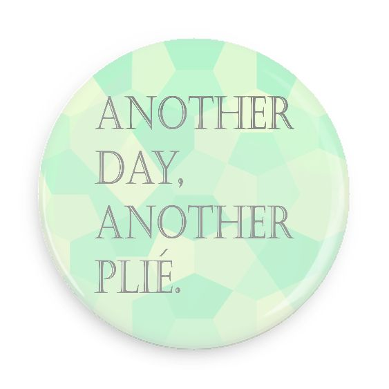 B Plus Printworks Another Day, Another Plié Button