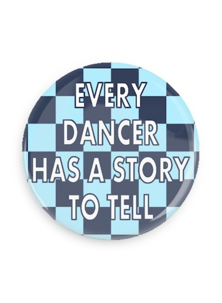 B Plus Printworks Every Dancer has a Story to Tell Button