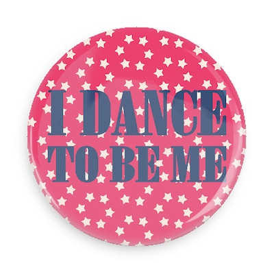 B Plus Printworks I Dance to be Me Button