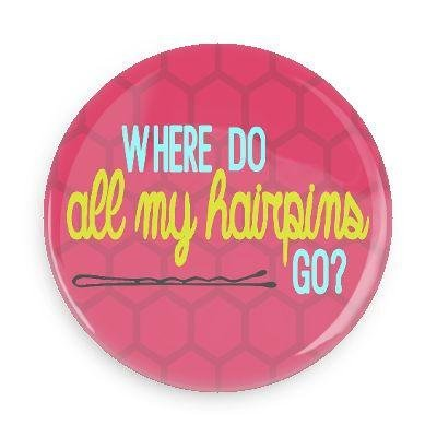 B Plus Printworks Where Do All My Hairpins Go? Button