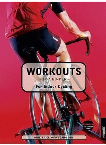 Velopress WORKOUTS IN A BINDER: FOR INDOOR CYCLING, FRIEL AND HOBSON