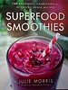 Sterling Publishers SUPERFOOD SMOOTHIES by Julie Morris