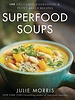 Sterling Publishers JULIE MORRIS'S SUPERFOOD SOUPS
