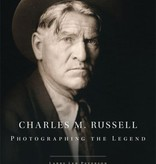 Charles M. Russell: Photographing the Legend