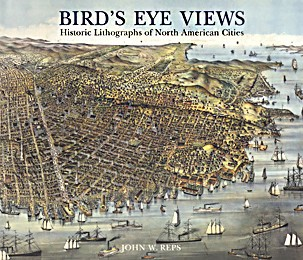 Bird's Eye Views: Historic Lithographs of North American Cities