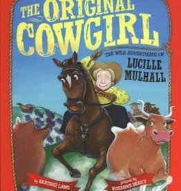 The Original Cowgirl: The Wild Adventures of Lucille Mulhall