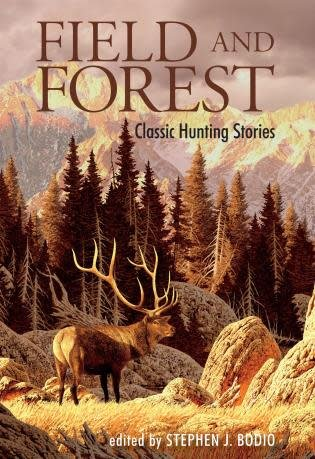 The Rowman and Littlefield Publishing Group Field and Forest Classic Hunting Stories Bodio