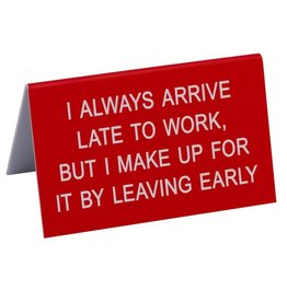 i always arrive late sign