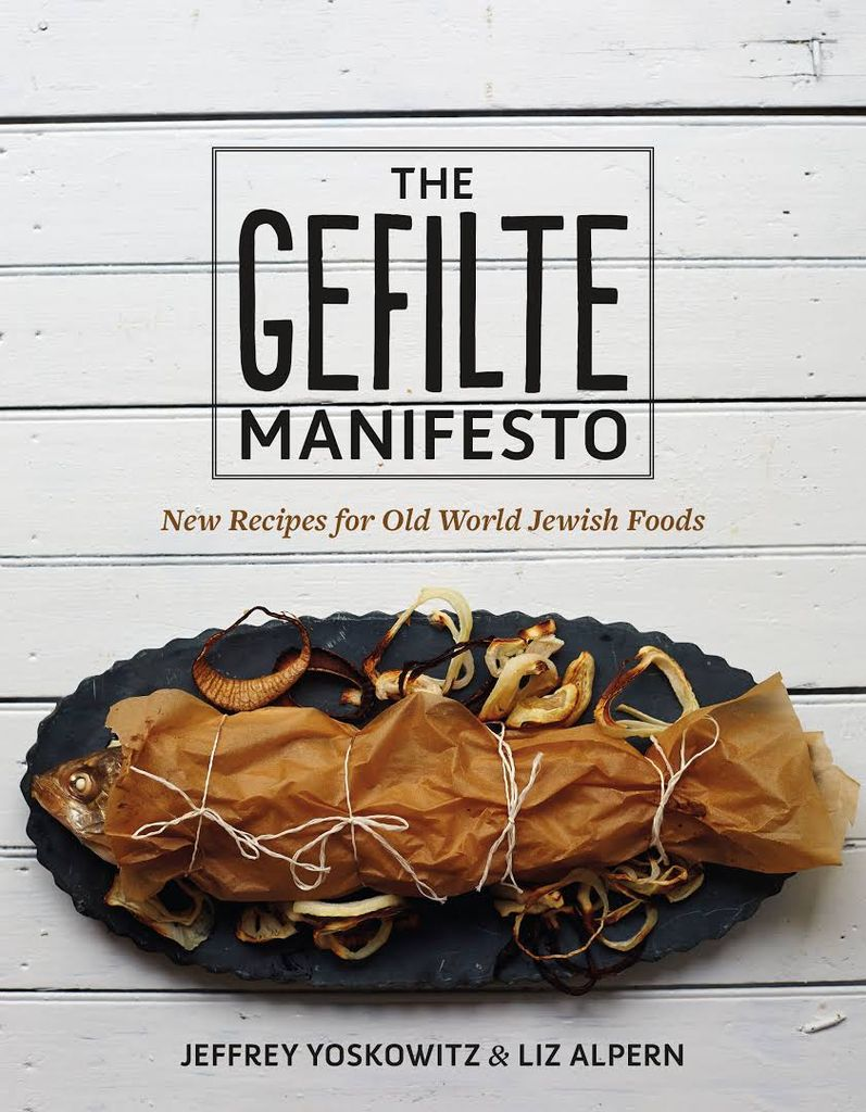 The Gefilte Manifesto: New Recipes for Old World Jewish Foods - Jeffrey Yoskowitz & Liz Alpern