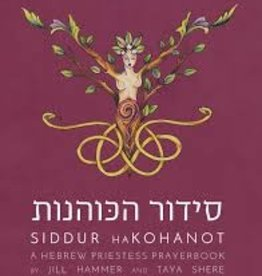 Siddur haKohanot: A Hebrew Priestess Prayerbook - Rabbi Jill Hammer and Holly Taya Shere