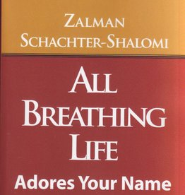 All Breathing Life Adores Your Name: At the Interface Between Poetry and Prayer - Rabbi Zalman Schachter-Shalomi with a forward by Rabbi Lawrence Kushner; Edited by Michael L. Kagan