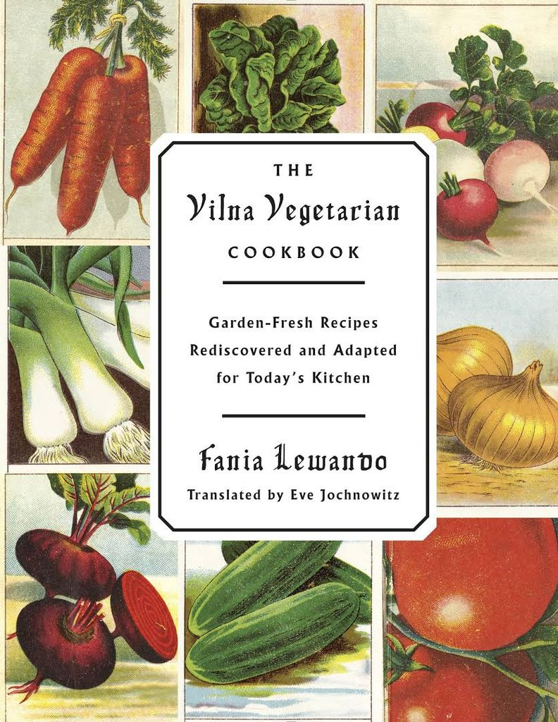 The Vilna Vegetarian Cookbook: Garden-Fresh Recipes Rediscovered and Adapted for Today's Kitchen - Fania Lewando, translated by Eve Jochnowitz