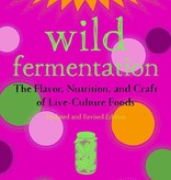 Wild Fermentation: The Flavor, Nutrition, and Craft of Live-Culture Foods - Sandor Ellix Katz
